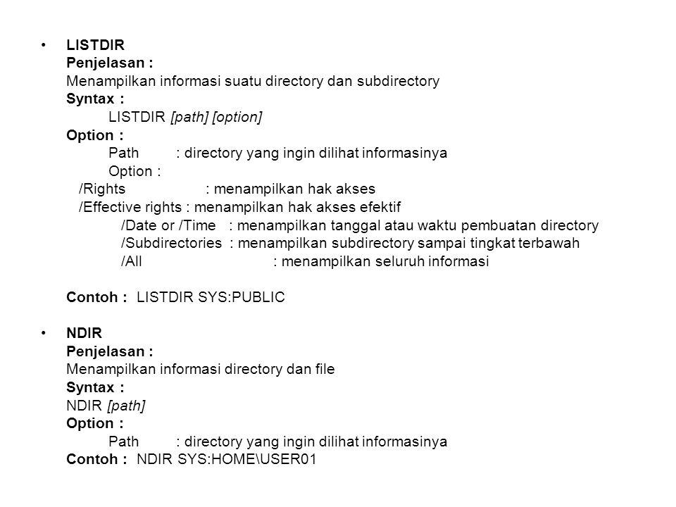 LISTDIR Penjelasan : Menampilkan informasi suatu directory dan subdirectory. Syntax : LISTDIR [path] [option]
